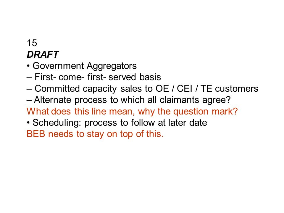 15 DRAFT Government Aggregators – First- come- first- served basis – Committed capacity sales to OE / CEI / TE customers – Alternate process to which all claimants agree.