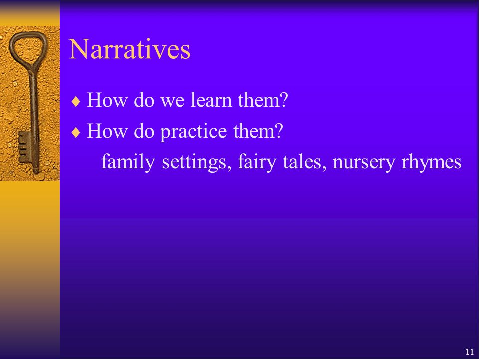 Narratives How do we learn them. How do practice them.
