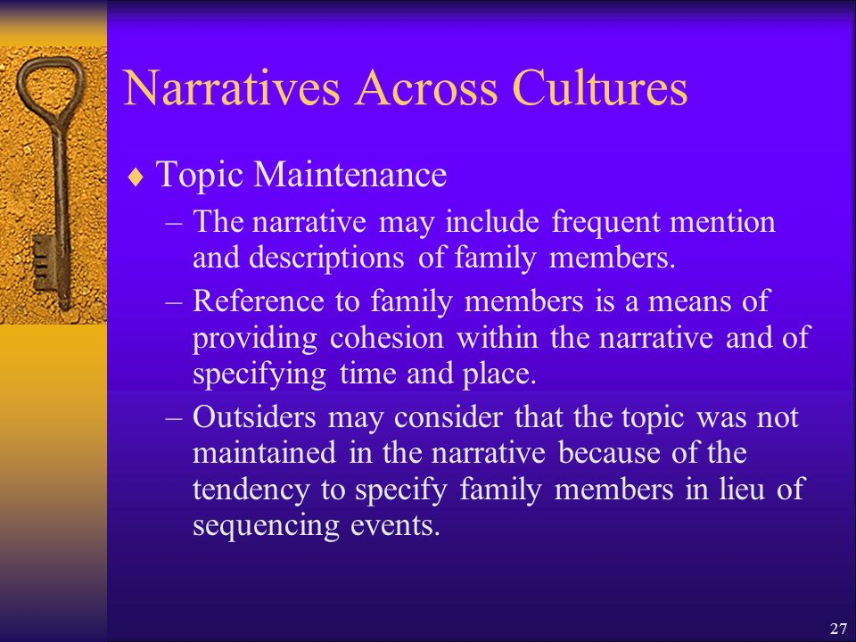 27 Narratives Across Cultures Topic Maintenance –The narrative may include frequent mention and descriptions of family members.