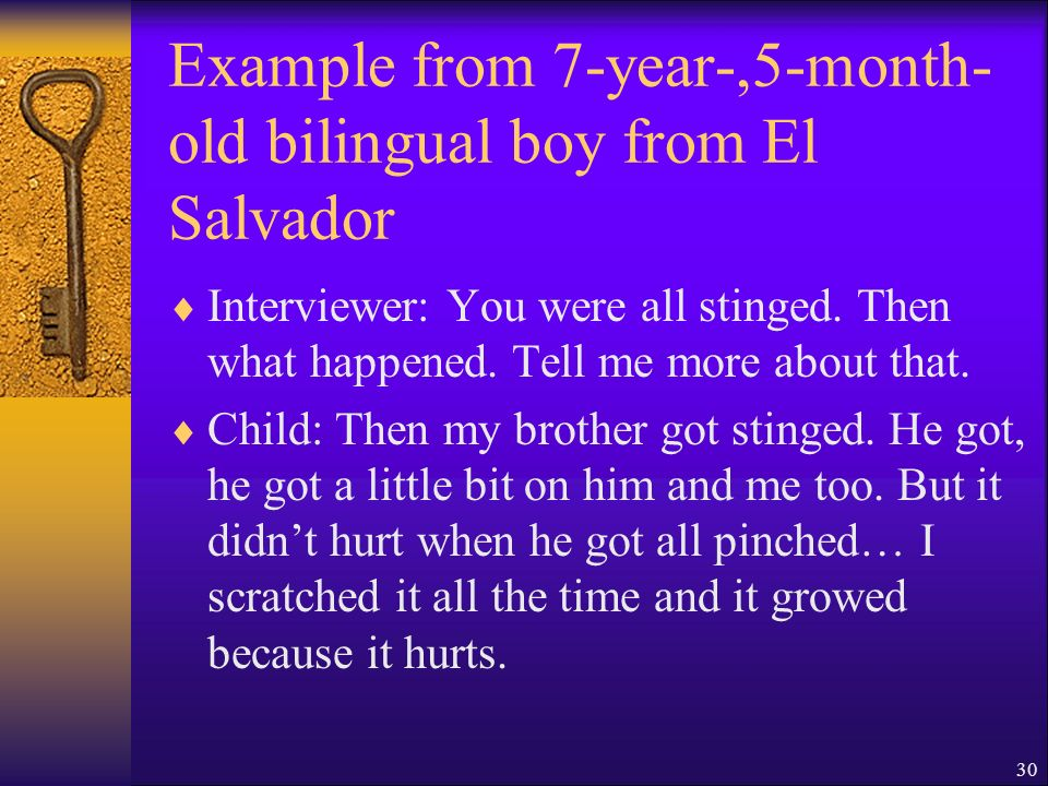 30 Example from 7-year-,5-month- old bilingual boy from El Salvador Interviewer: You were all stinged.