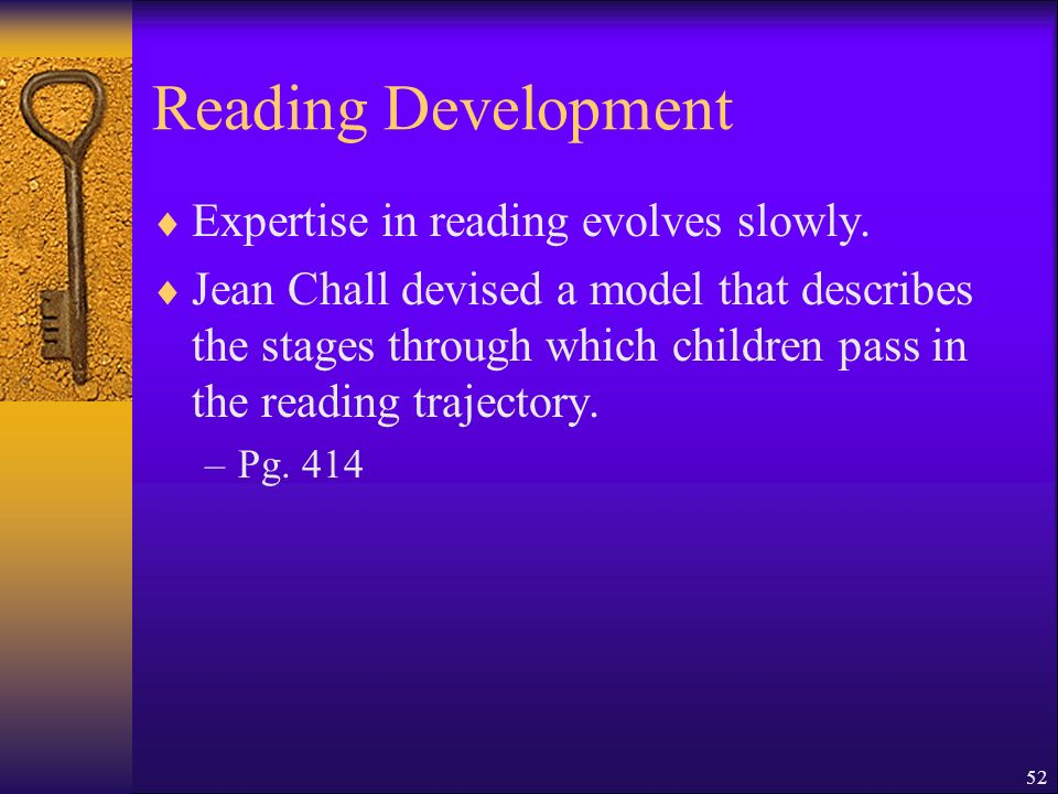 52 Reading Development Expertise in reading evolves slowly.