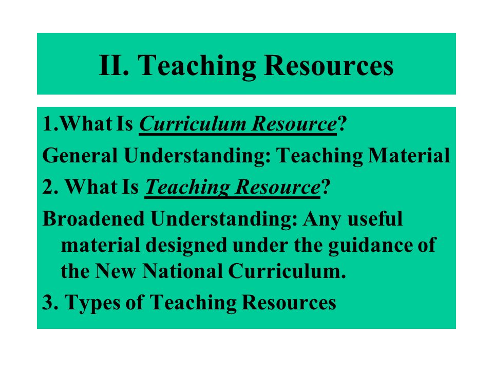 II. Teaching Resources 1.What Is Curriculum Resource.