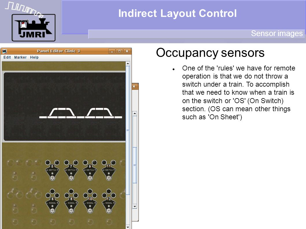 Indirect Layout Control Occupancy sensors Sensor images One of the rules we have for remote operation is that we do not throw a switch under a train.