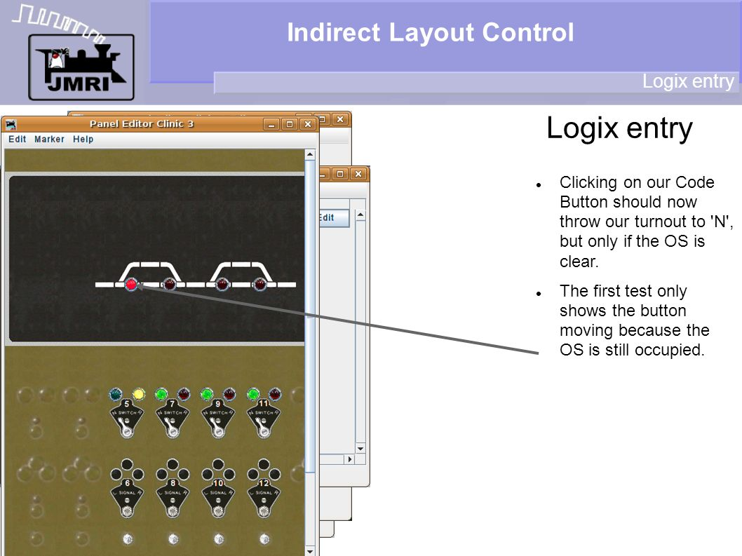 Indirect Layout Control Logix entry Clicking on our Code Button should now throw our turnout to N , but only if the OS is clear.