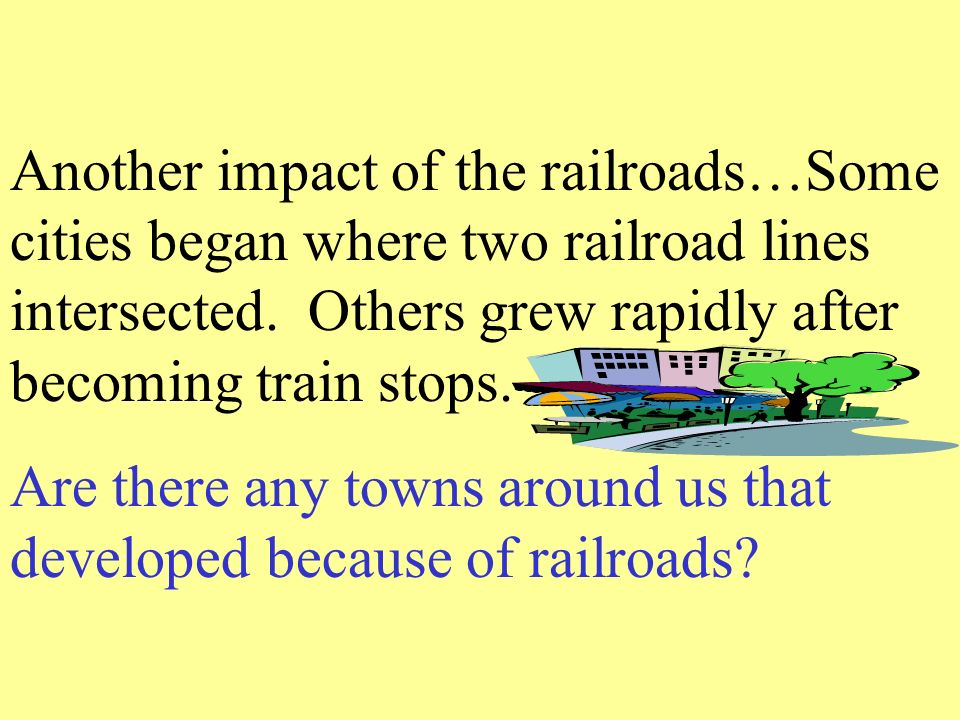 Another impact of the railroads…Some cities began where two railroad lines intersected.