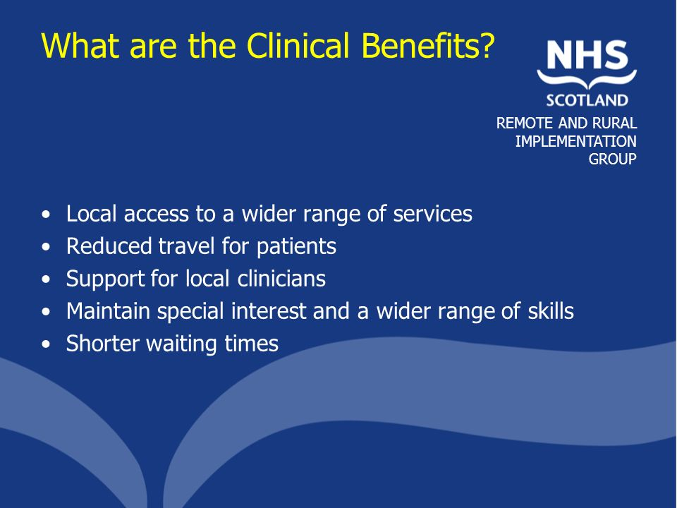 REMOTE AND RURAL IMPLEMENTATION GROUP What are the Clinical Benefits.