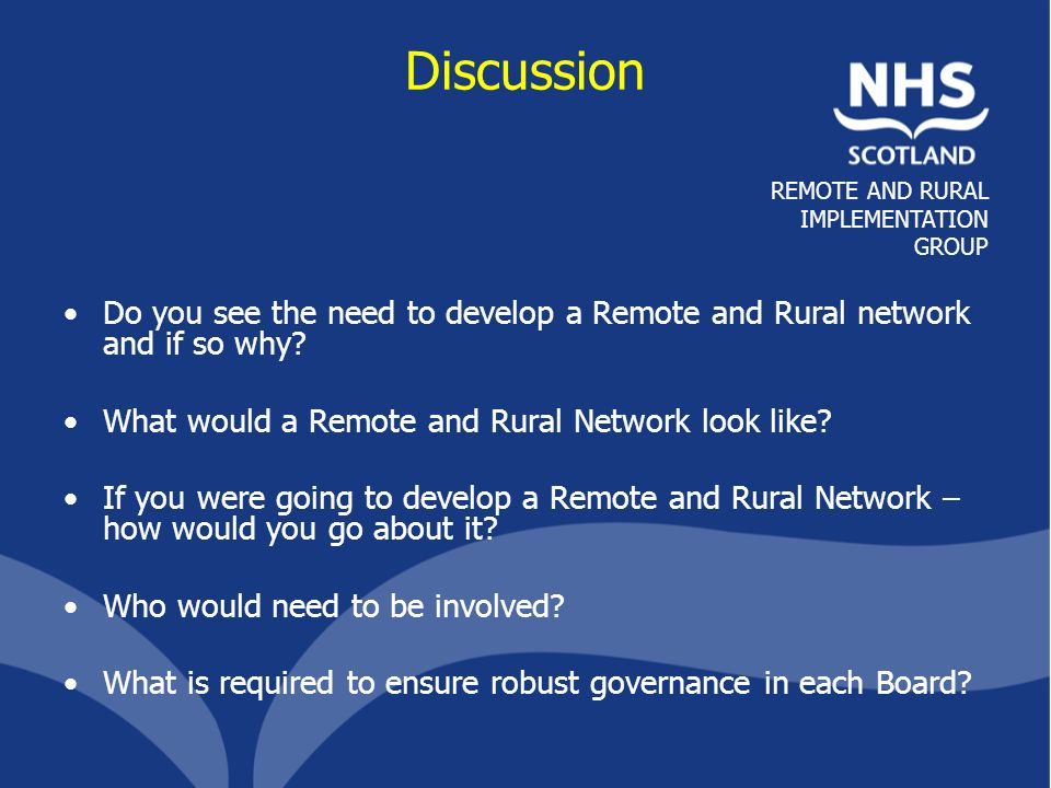 REMOTE AND RURAL IMPLEMENTATION GROUP Discussion Do you see the need to develop a Remote and Rural network and if so why.
