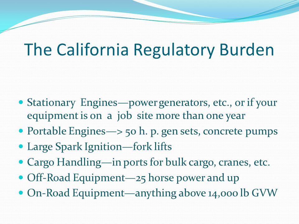 The California Regulatory Burden Stationary Enginespower generators, etc., or if your equipment is on a job site more than one year Portable Engines> 50 h.