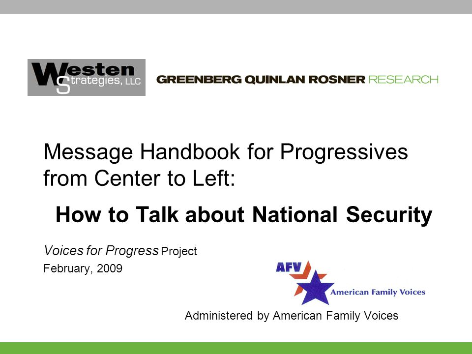 Voices for Progress Project February, 2009 Administered by American Family Voices Message Handbook for Progressives from Center to Left: How to Talk about National Security