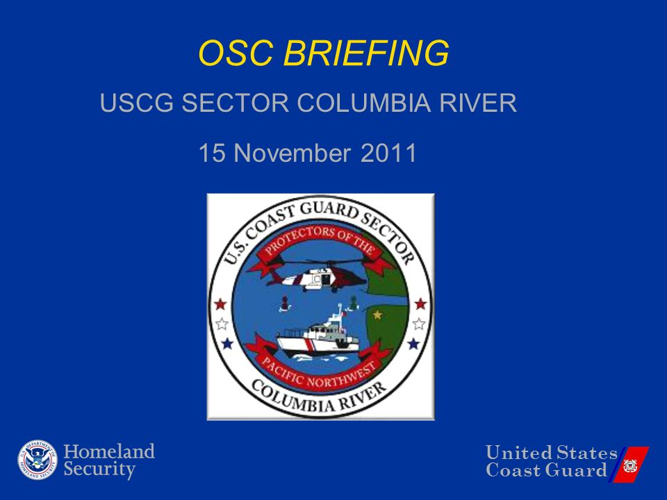 United States Coast Guard OSC BRIEFING USCG SECTOR COLUMBIA RIVER 15 November 2011