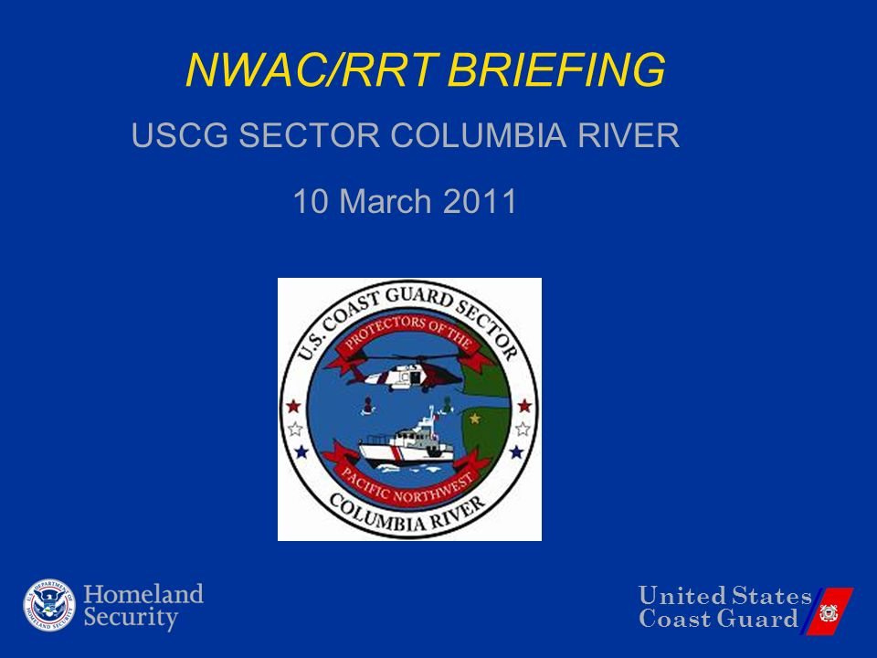 United States Coast Guard NWAC/RRT BRIEFING USCG SECTOR COLUMBIA RIVER 10 March 2011
