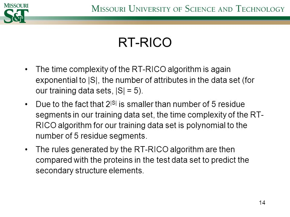 RT-RICO The time complexity of the RT-RICO algorithm is again exponential to |S|, the number of attributes in the data set (for our training data sets, |S| = 5).