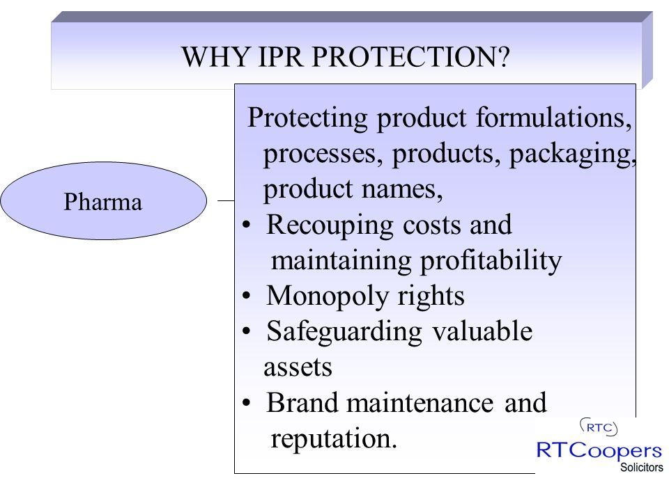 Patents - inventions Trade marks - badge of business, logos, names, smells, sound Registered designs - look of product for industrial designs Know-how - trade secrets Copyright - literary, including digital work, research notes, software Design rights - product shape and configuration Brands - goodwill and reputation REGISTERED RIGHTSUNREGISTERED RIGHTS Domain names QUASI-REGISTERED RIGHTS OVERVIEW OF IPRs