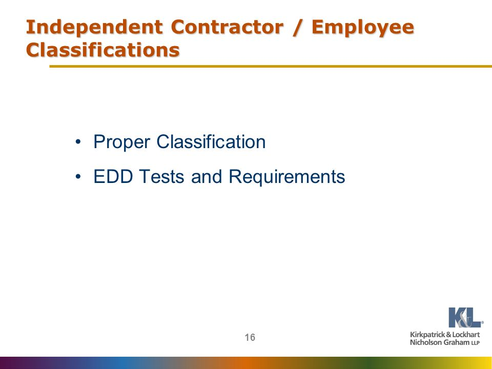 16 Independent Contractor / Employee Classifications Proper Classification EDD Tests and Requirements