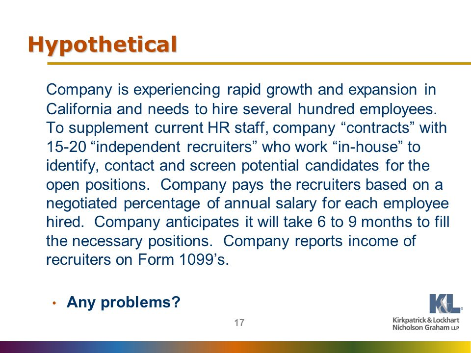 17 Hypothetical Company is experiencing rapid growth and expansion in California and needs to hire several hundred employees.