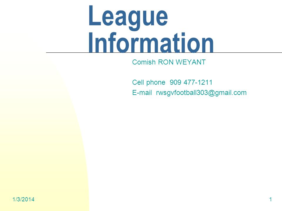 1/3/20141 SGVFFL League Information Comish RON WEYANT Cell phone 909 477-1211 E-mail rwsgvfootball303@gmail.com