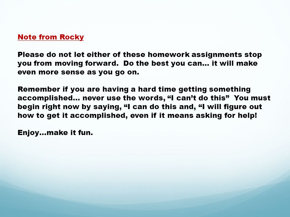 Note from Rocky Please do not let either of these homework assignments stop you from moving forward.