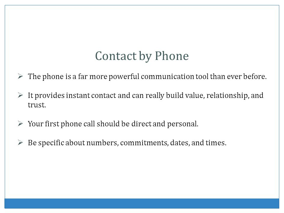 Contact by Phone The phone is a far more powerful communication tool than ever before.