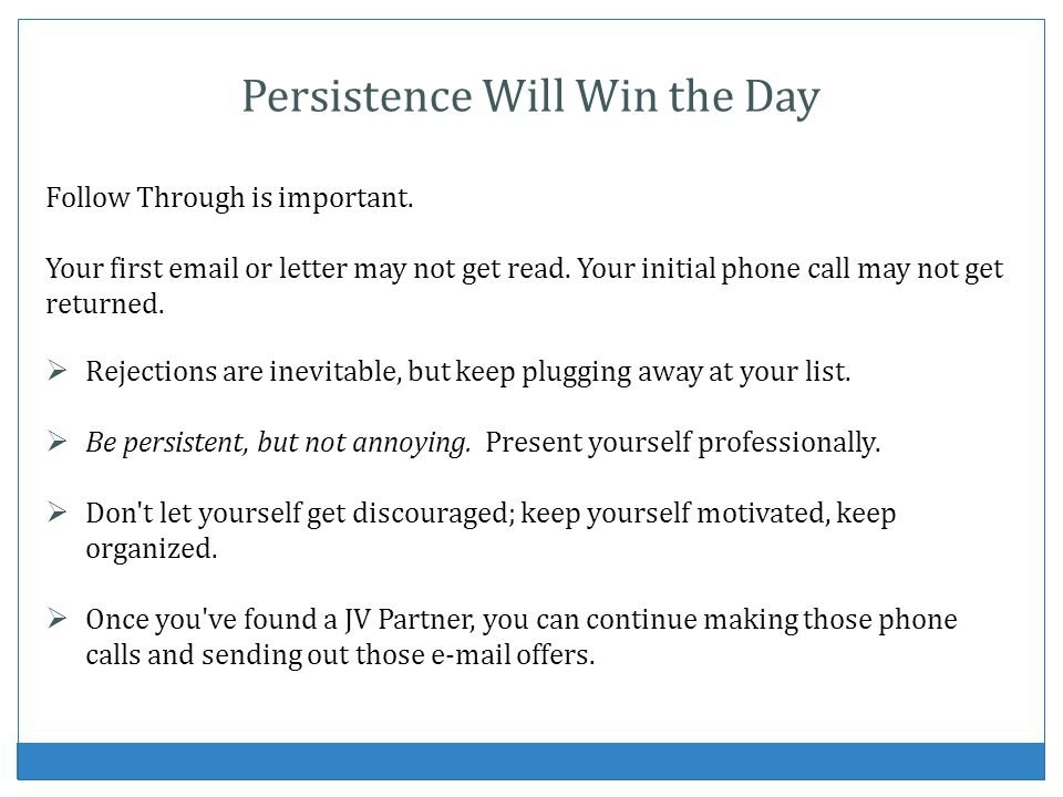 Persistence Will Win the Day Follow Through is important.