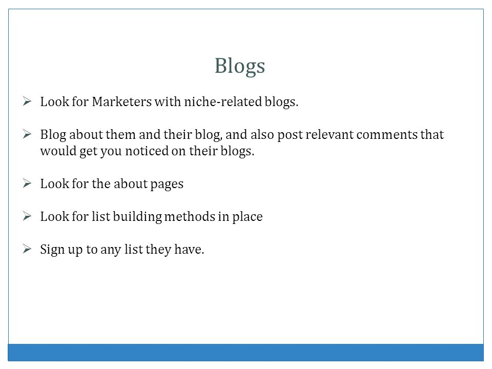 Blogs Look for Marketers with niche-related blogs.