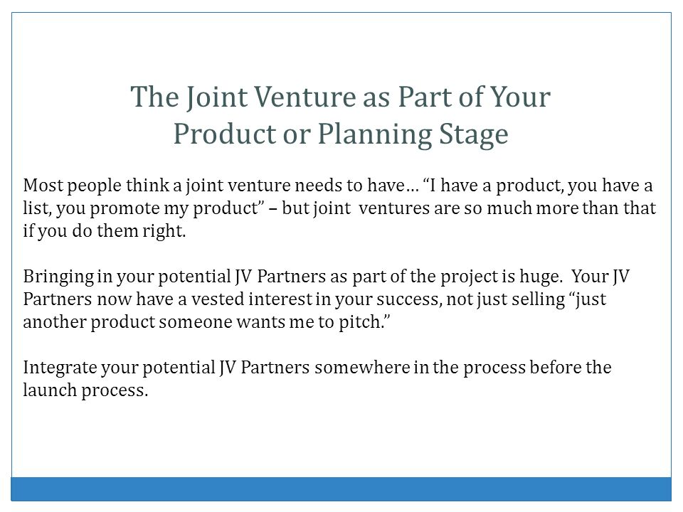 The Joint Venture as Part of Your Product or Planning Stage Most people think a joint venture needs to have… I have a product, you have a list, you promote my product – but joint ventures are so much more than that if you do them right.
