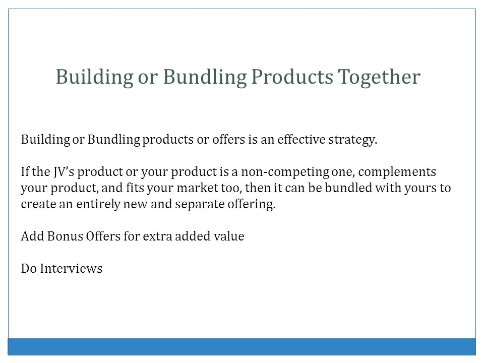 Building or Bundling Products Together Building or Bundling products or offers is an effective strategy.