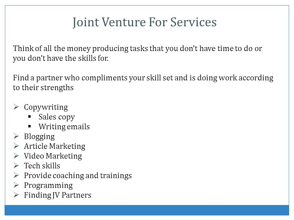 Joint Venture For Services Think of all the money producing tasks that you dont have time to do or you dont have the skills for.