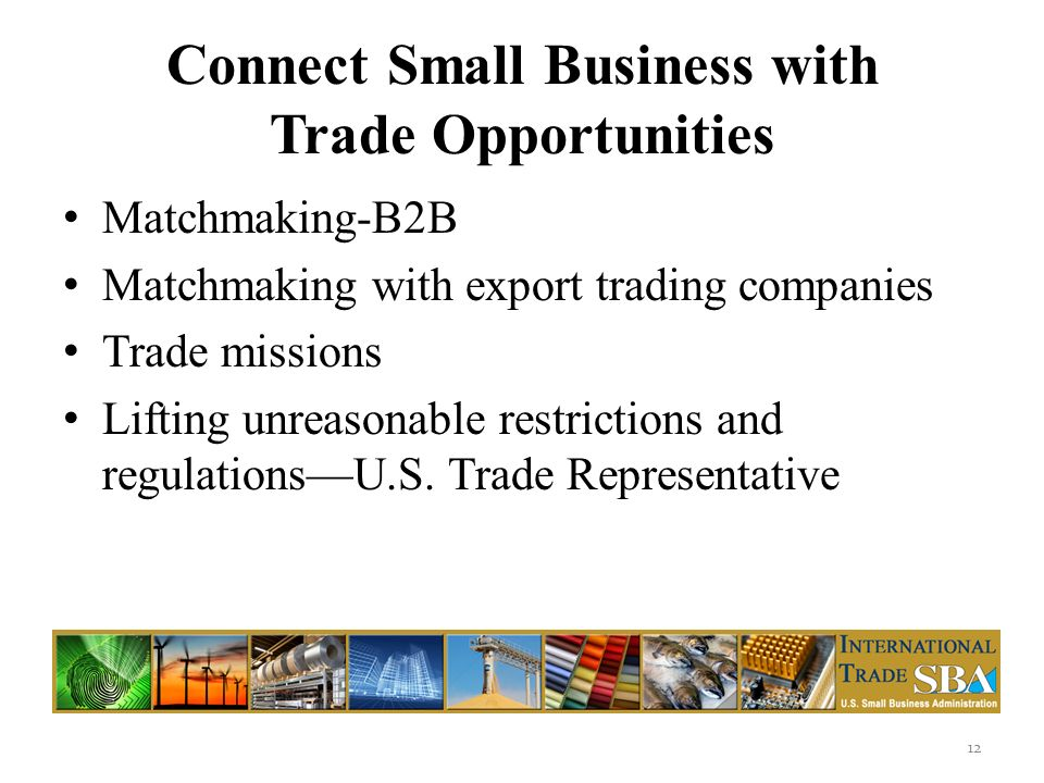Connect Small Business with Trade Opportunities Matchmaking-B2B Matchmaking with export trading companies Trade missions Lifting unreasonable restrictions and regulationsU.S.