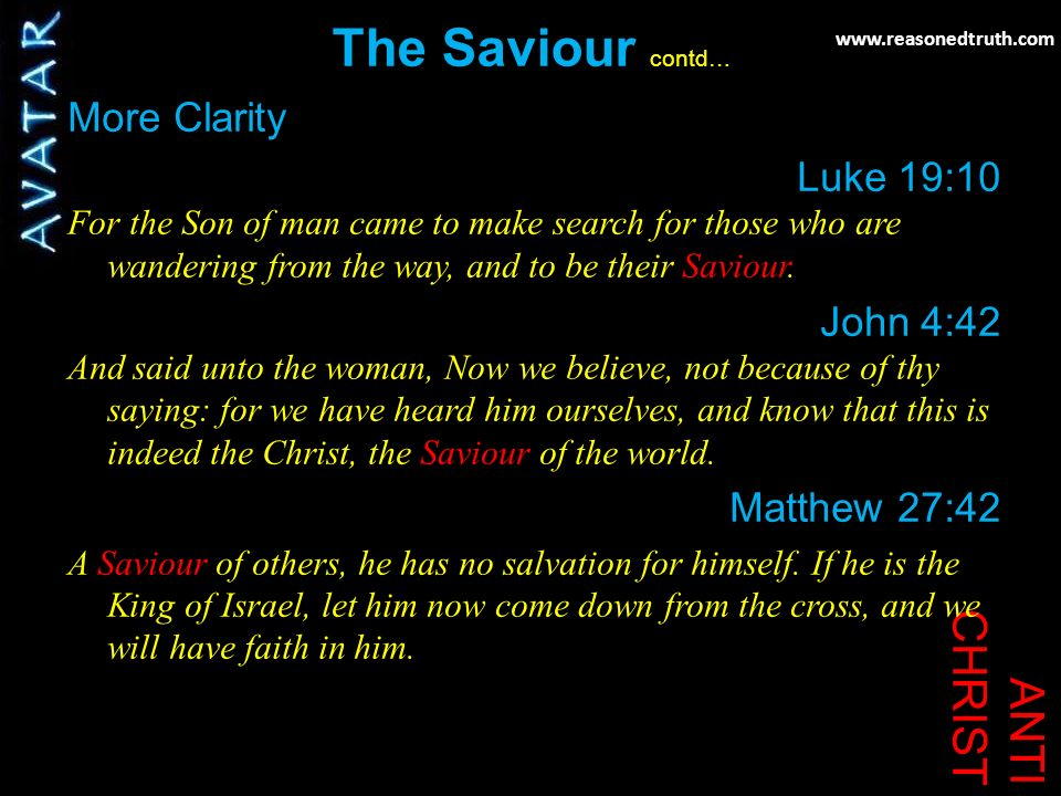 ANTI CHRIST The Saviour contd… More Clarity Luke 19:10 For the Son of man came to make search for those who are wandering from the way, and to be their Saviour.