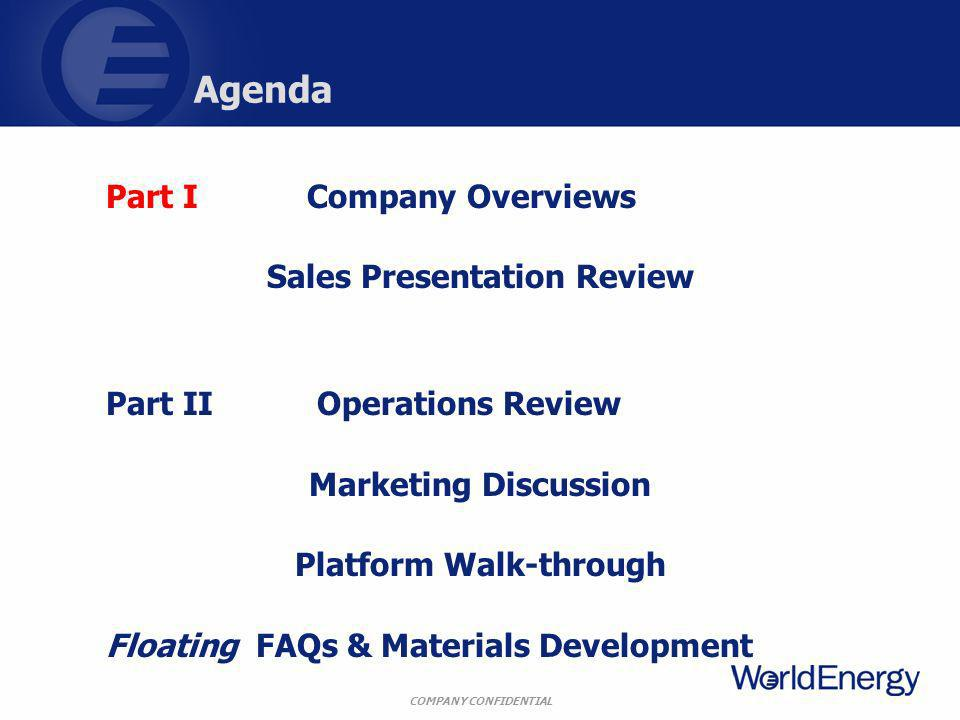 COMPANY CONFIDENTIAL Agenda Part I Company Overviews Sales Presentation Review Part II Operations Review Marketing Discussion Platform Walk-through Floating FAQs & Materials Development
