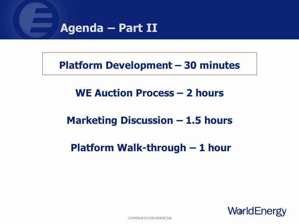 COMPANY CONFIDENTIAL Agenda – Part II Platform Development – 30 minutes WE Auction Process – 2 hours Marketing Discussion – 1.5 hours Platform Walk-through – 1 hour