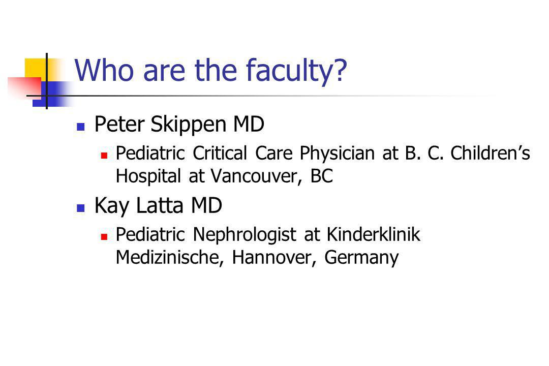Who are the faculty. Peter Skippen MD Pediatric Critical Care Physician at B.