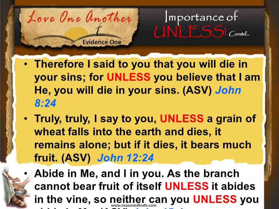 www.reasonedtruth.com Therefore I said to you that you will die in your sins; for UNLESS you believe that I am He, you will die in your sins.