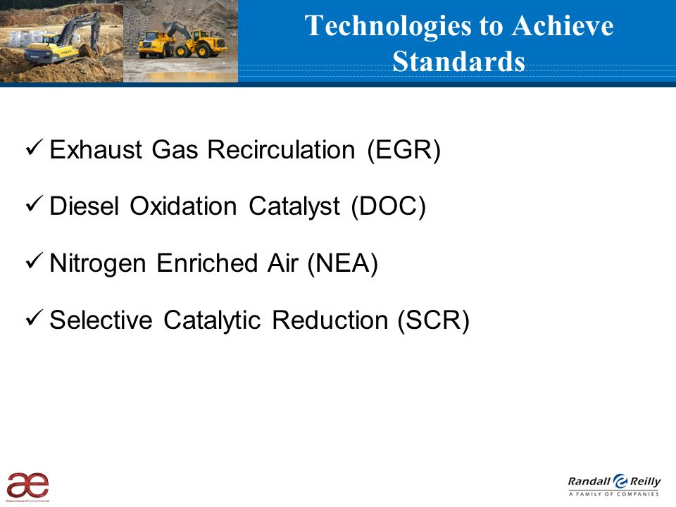 Technologies to Achieve Standards Exhaust Gas Recirculation (EGR) Diesel Oxidation Catalyst (DOC) Nitrogen Enriched Air (NEA) Selective Catalytic Reduction (SCR)