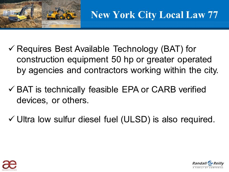New York City Local Law 77 Requires Best Available Technology (BAT) for construction equipment 50 hp or greater operated by agencies and contractors working within the city.