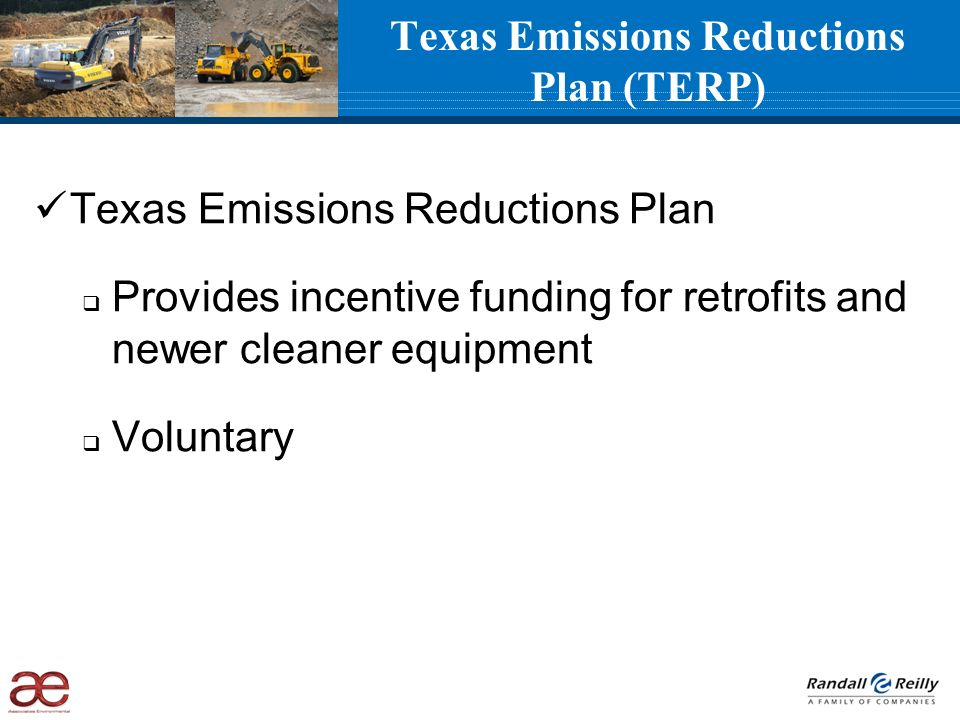 Texas Emissions Reductions Plan Provides incentive funding for retrofits and newer cleaner equipment Voluntary Texas Emissions Reductions Plan (TERP)