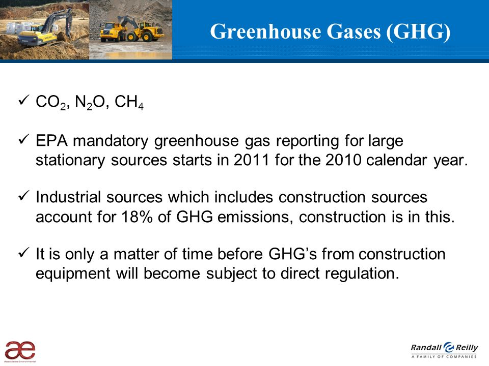 CO 2, N 2 O, CH 4 EPA mandatory greenhouse gas reporting for large stationary sources starts in 2011 for the 2010 calendar year.