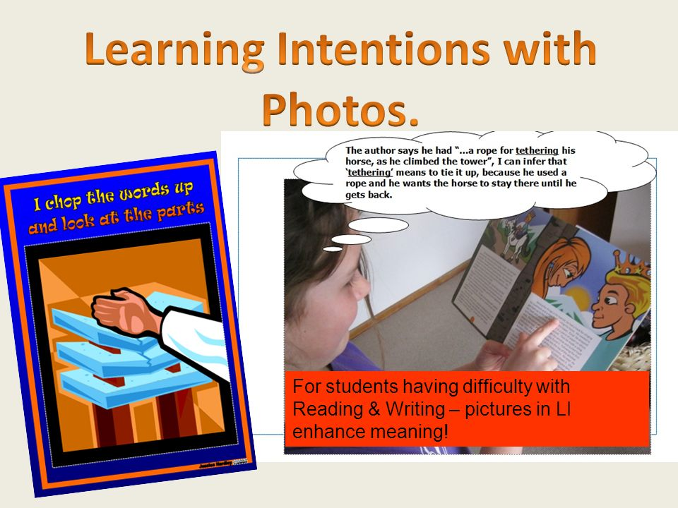For students having difficulty with Reading & Writing – pictures in LI enhance meaning!