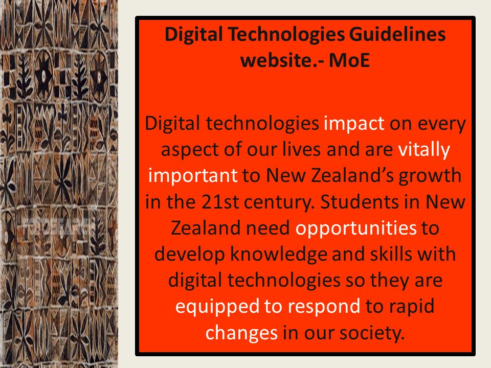 Digital Technologies Guidelines website.- MoE Digital technologies impact on every aspect of our lives and are vitally important to New Zealands growth in the 21st century.