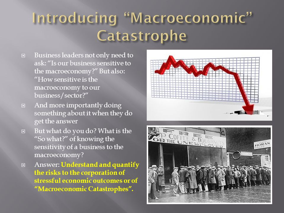 Business leaders not only need to ask: Is our business sensitive to the macroeconomy.