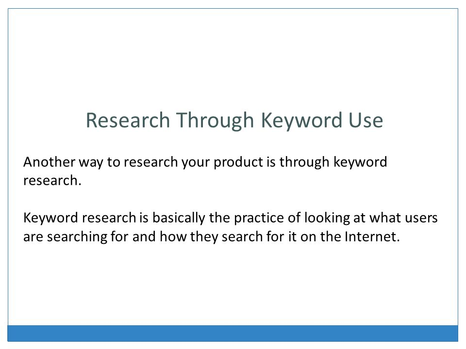 Research Through Keyword Use Another way to research your product is through keyword research.