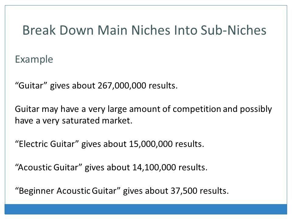 Break Down Main Niches Into Sub-Niches Example Guitar gives about 267,000,000 results.