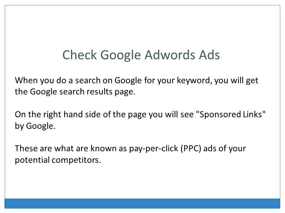 Check Google Adwords Ads When you do a search on Google for your keyword, you will get the Google search results page.