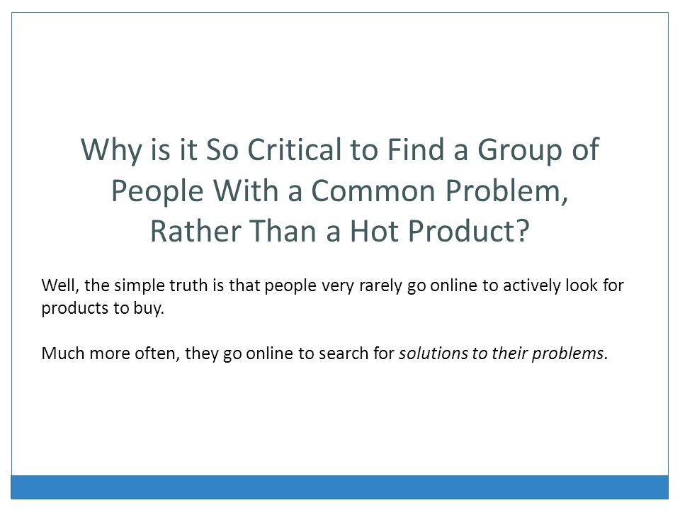Why is it So Critical to Find a Group of People With a Common Problem, Rather Than a Hot Product.