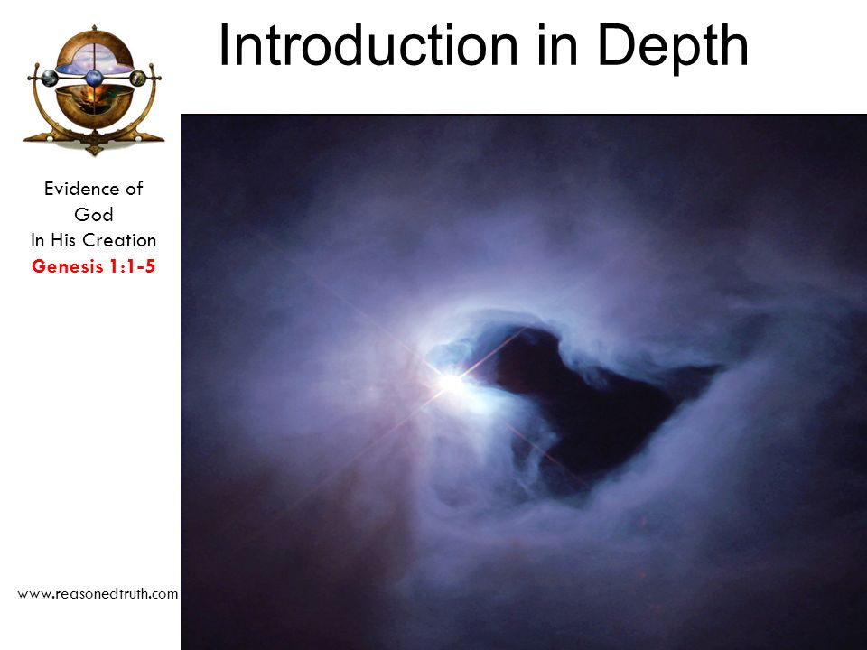 Evidence of God In His Creation Genesis 1:1-5   Introduction in Depth The name Genesis The book of Genesis establishes the foundation of scripture.
