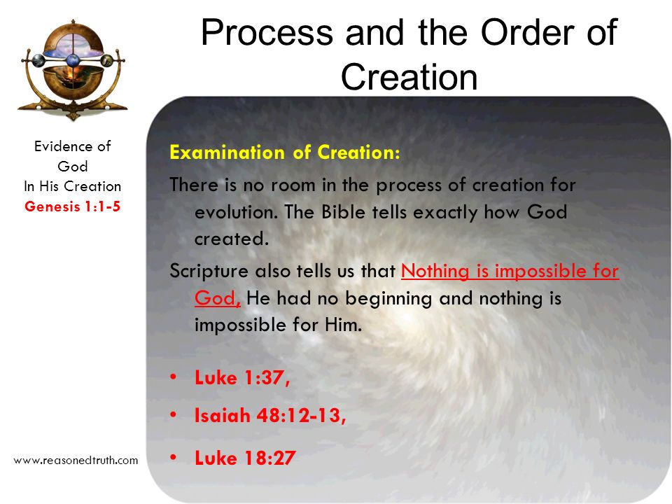 Evidence of God In His Creation Genesis 1:1-5   Process and the Order of Creation Examination of Creation: There is no room in the process of creation for evolution.