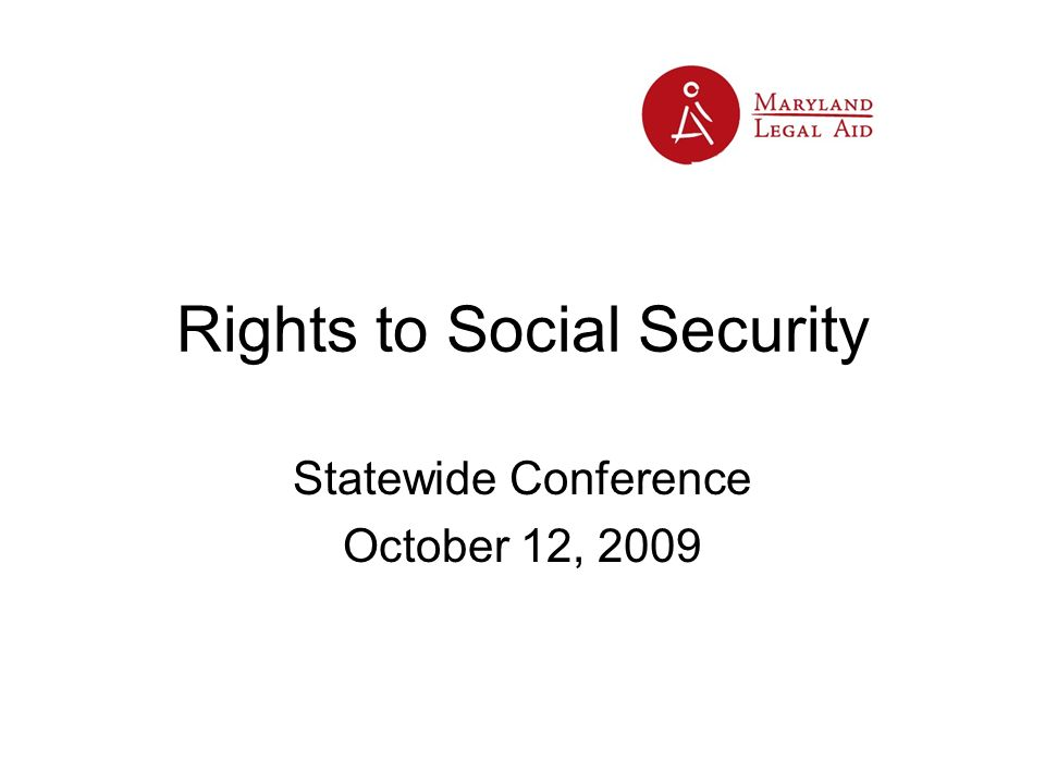 Rights to Social Security Statewide Conference October 12, 2009