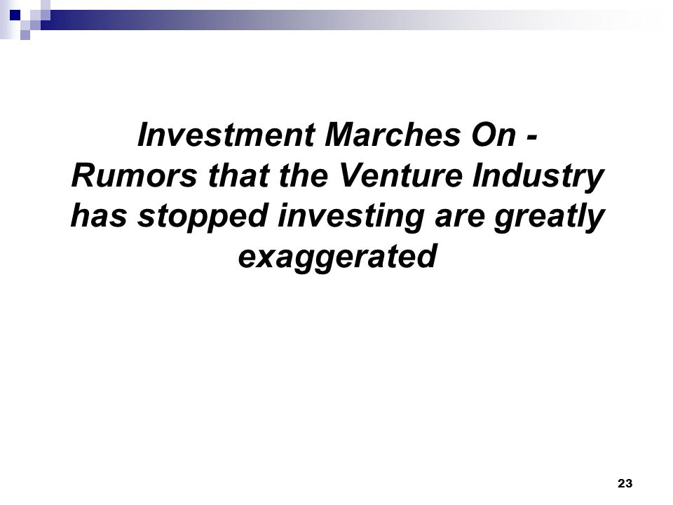 Investment Marches On - Rumors that the Venture Industry has stopped investing are greatly exaggerated 23