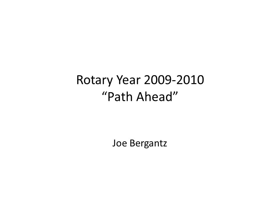 Rotary Year Path Ahead Joe Bergantz