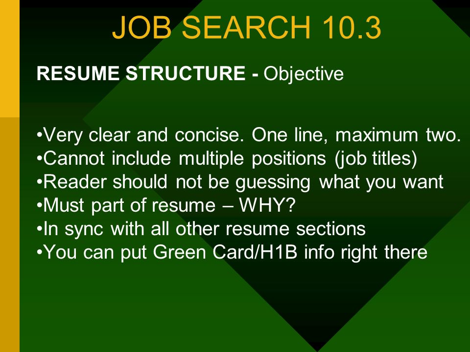 JOB SEARCH 10.3 RESUME STRUCTURE - Objective Very clear and concise.